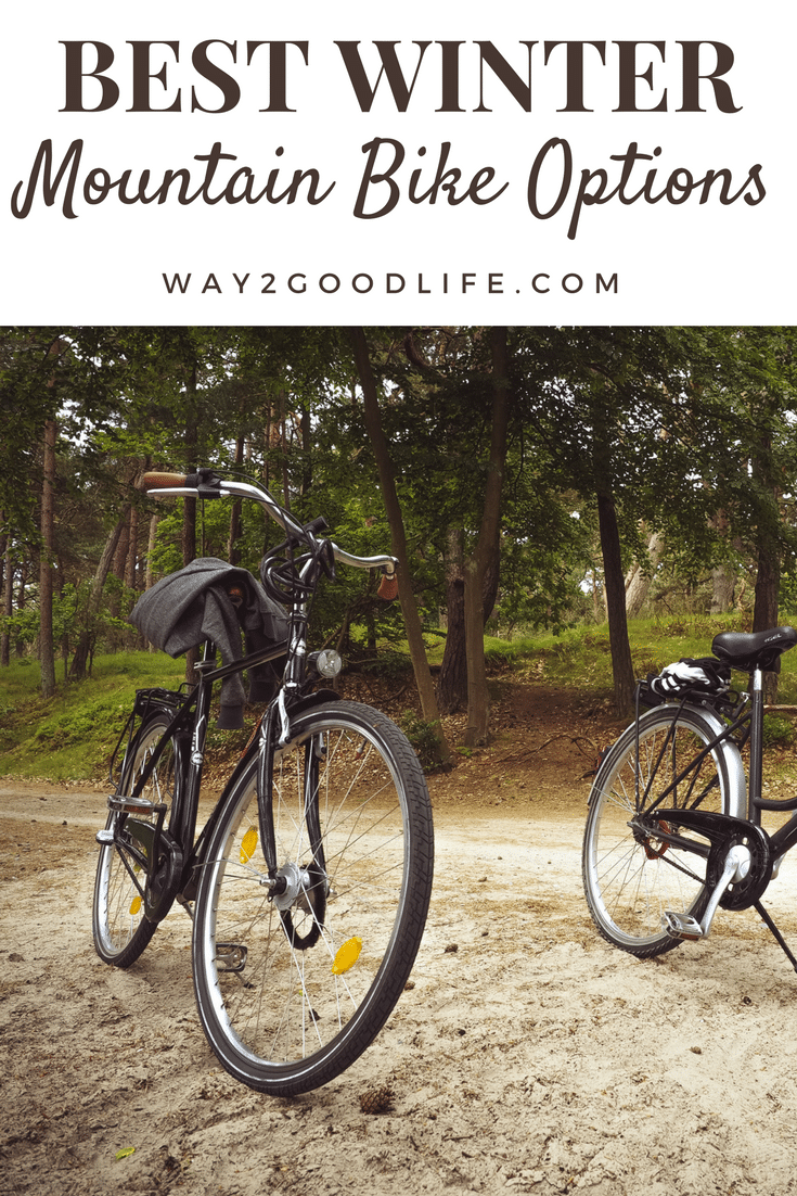 Winter months don't mean you can't enjoy your favorite outdoor sport.  These *Best Mountain Bike Options* for Winter are just what you need to still get out there and enjoy time on the trails in the colder temperature. #bikeriding #wintersport  #Way2GoodLife
