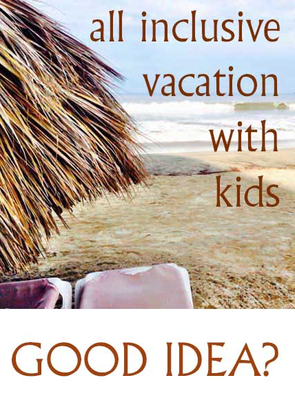 All inclusive vacations with kids. How families can finally relax and finally get some vacation #travel #Way2GoodLife
