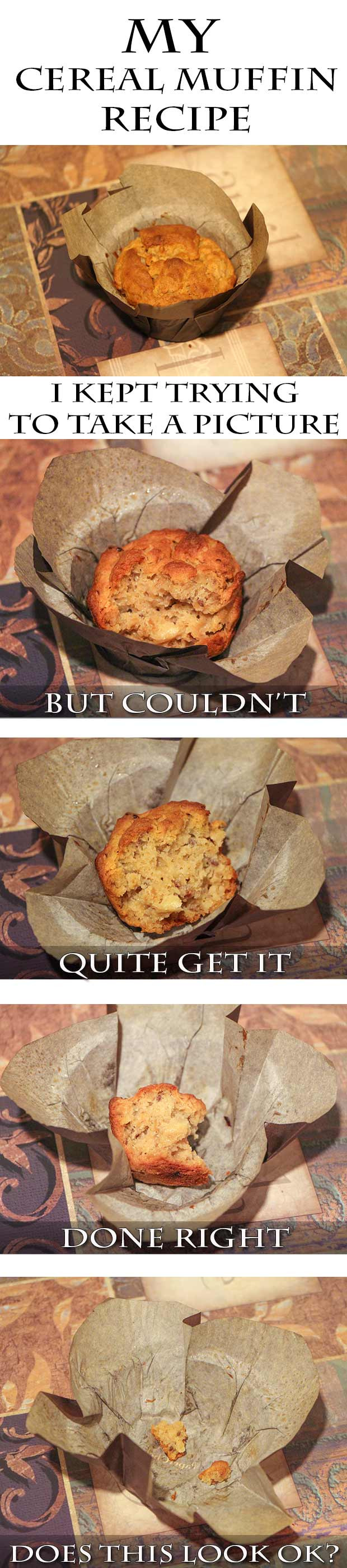 My Cereal Muffin Recipe. Yes, it is delicious, but when it comes to photography, does it look ok?