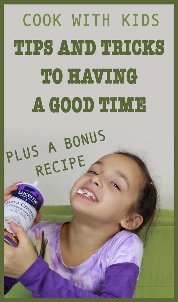 Cooking with kids: Tips and tricks to having a good time. Plus a bonus children friendly recipe