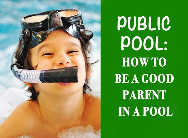 Here is what you need to know about being a good pool parent and still enjoy your summer: practical tips of Do's and Don'ts of a public pool #summer #pool #swimmingpool #swimming #Way2GoodLife